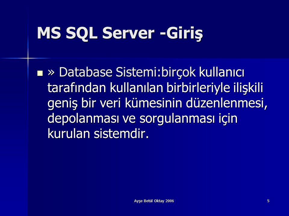 Ayşe Betül Oktay 20065 MS SQL Server -Giriş  » Database Sistemi:birçok kullanıcı tarafından kullanılan birbirleriyle ilişkili geniş bir veri kümesini