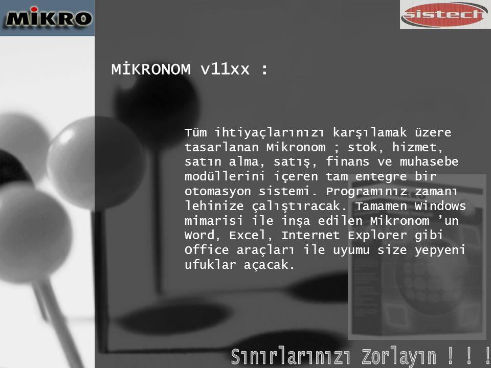 MİKRONOM v11xx (Temel Özellikler) • Komple Ticari – Muhasebe Otomasyonu • Gerçek Windows Yazılımı • Tam Office Desteği • Sınırsız Rapor Seçeneği • Karar Destek Sistemi • Anlık Muhasebe Entegrasyonu • Tüm Resmi Bildirge ve Beyannameler