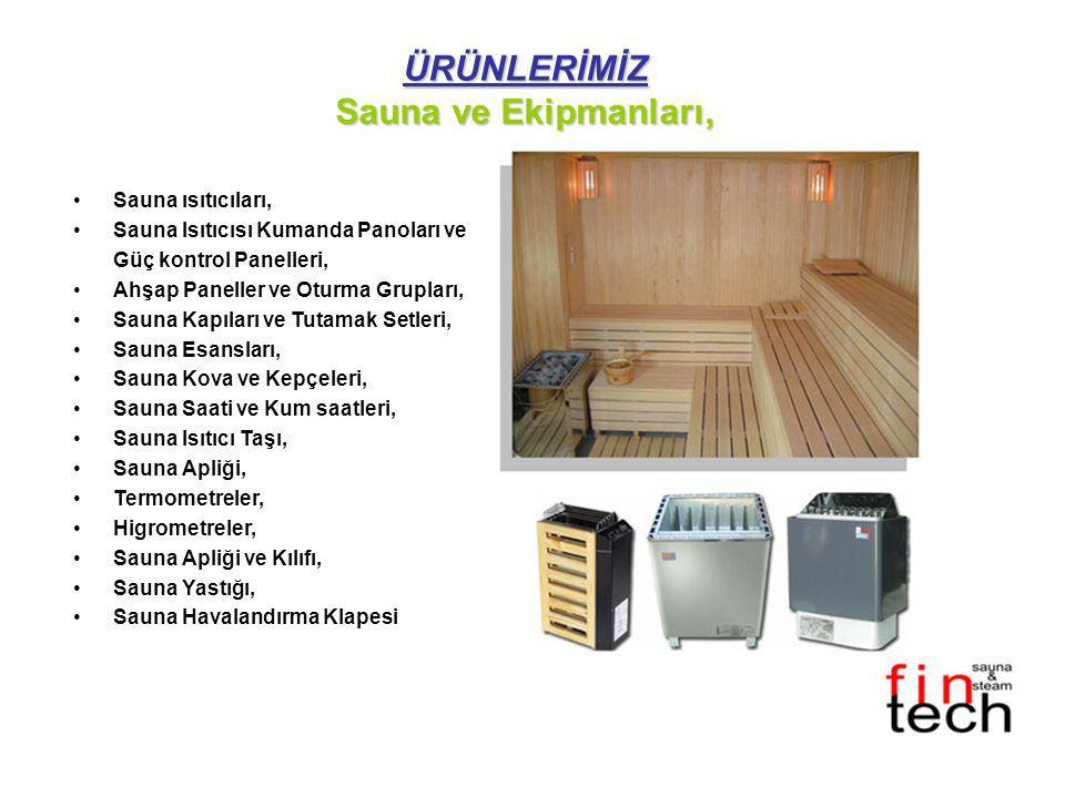 ÜRÜNLERİMİZ Sauna ve Ekipmanları, •Sauna ısıtıcıları, •Sauna Isıtıcısı Kumanda Panoları ve Güç kontrol Panelleri, •Ahşap Paneller ve Oturma Grupları,