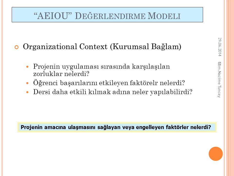 """11 """"AEIOU"""" D EĞERLENDIRME M ODELI Organizational Context (Kurumsal Bağlam)  Projenin uygulaması sırasında karşılaşılan zorluklar nelerdi?  Öğrenci b"""