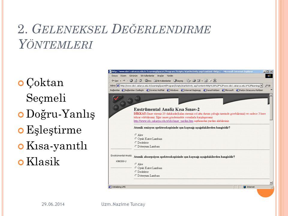 5 2. G ELENEKSEL D EĞERLENDIRME Y ÖNTEMLERI Çoktan Seçmeli Doğru-Yanlış Eşleştirme Kısa-yanıtlı Klasik 29.06.2014Uzm.Nazime Tuncay