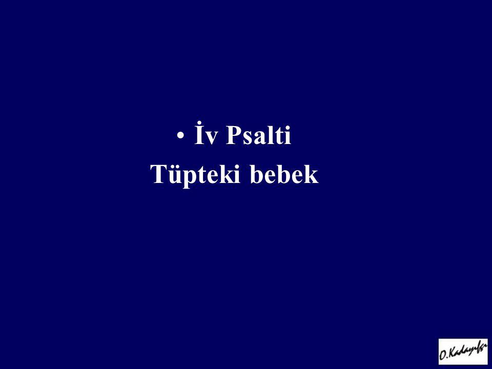 •İv Psalti Tüpteki bebek