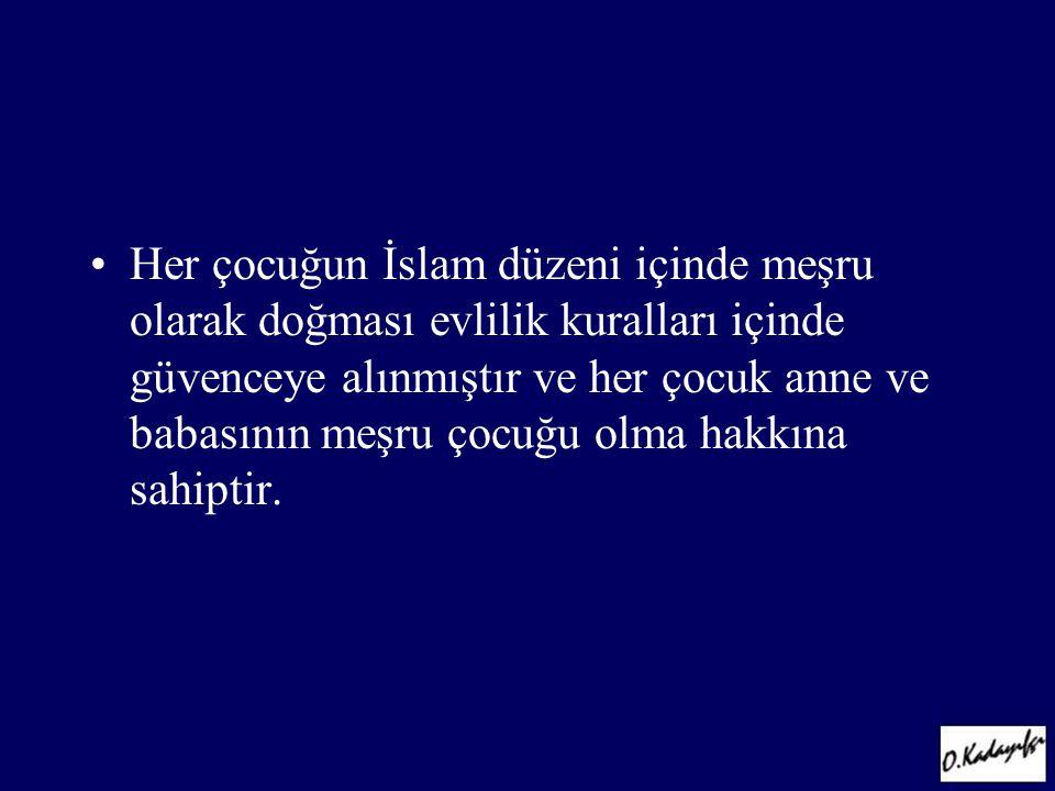 •Her çocuğun İslam düzeni içinde meşru olarak doğması evlilik kuralları içinde güvenceye alınmıştır ve her çocuk anne ve babasının meşru çocuğu olma h