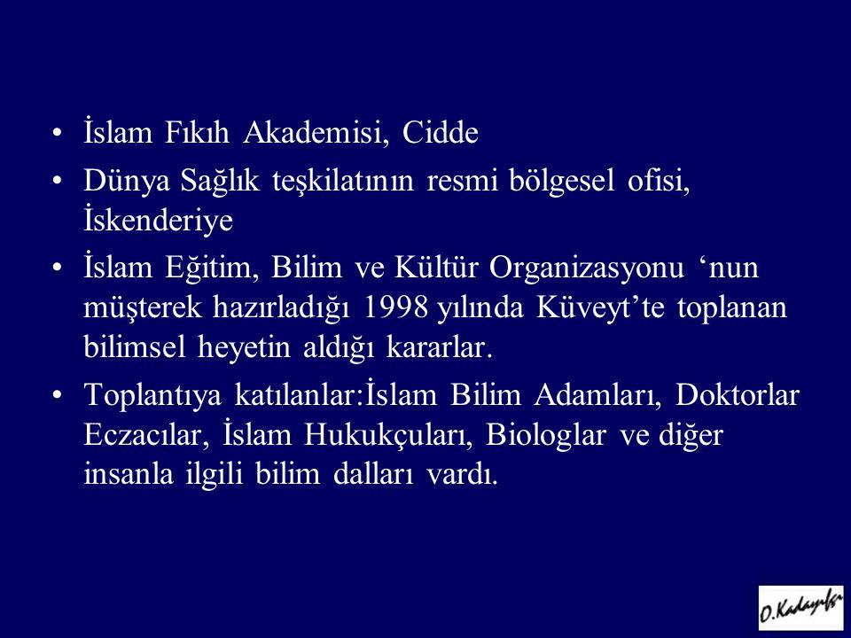 •İslam Fıkıh Akademisi, Cidde •Dünya Sağlık teşkilatının resmi bölgesel ofisi, İskenderiye •İslam Eğitim, Bilim ve Kültür Organizasyonu 'nun müşterek hazırladığı 1998 yılında Küveyt'te toplanan bilimsel heyetin aldığı kararlar.