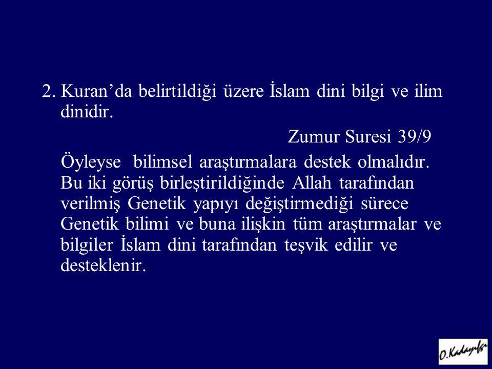 2. Kuran'da belirtildiği üzere İslam dini bilgi ve ilim dinidir. Zumur Suresi 39/9 Öyleyse bilimsel araştırmalara destek olmalıdır. Bu iki görüş birle