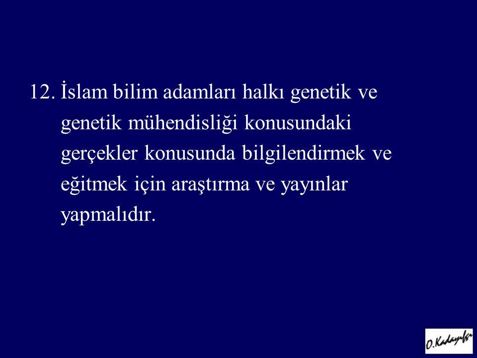 12. İslam bilim adamları halkı genetik ve genetik mühendisliği konusundaki gerçekler konusunda bilgilendirmek ve eğitmek için araştırma ve yayınlar ya