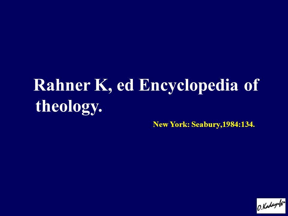 Rahner K, ed Encyclopedia of theology. New York: Seabury,1984:134.