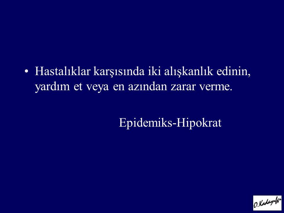 •Hastalıklar karşısında iki alışkanlık edinin, yardım et veya en azından zarar verme. Epidemiks-Hipokrat