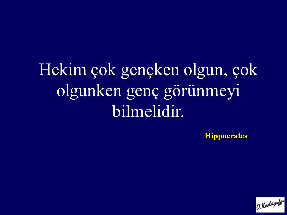 Hekim çok gençken olgun, çok olgunken genç görünmeyi bilmelidir. Hippocrates GATA Kadın Hastalıkları ve Doğum A.D. 2002-2003 Eğitim Toplantısı 08 Kası