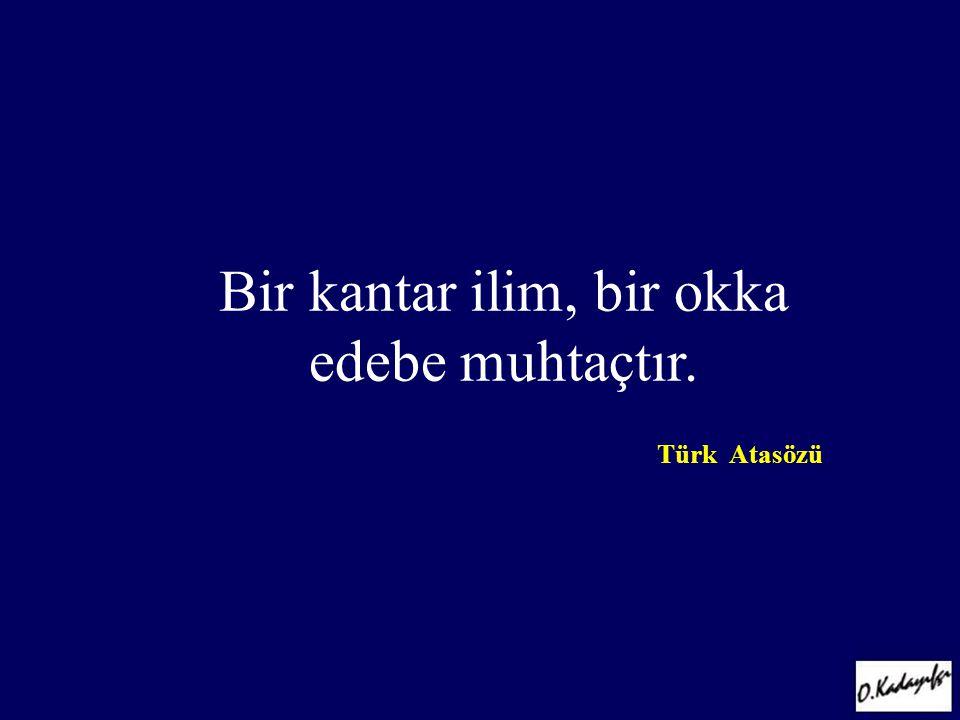 Bir kantar ilim, bir okka edebe muhtaçtır.Türk Atasözü GATA Kadın Hastalıkları ve Doğum A.D.