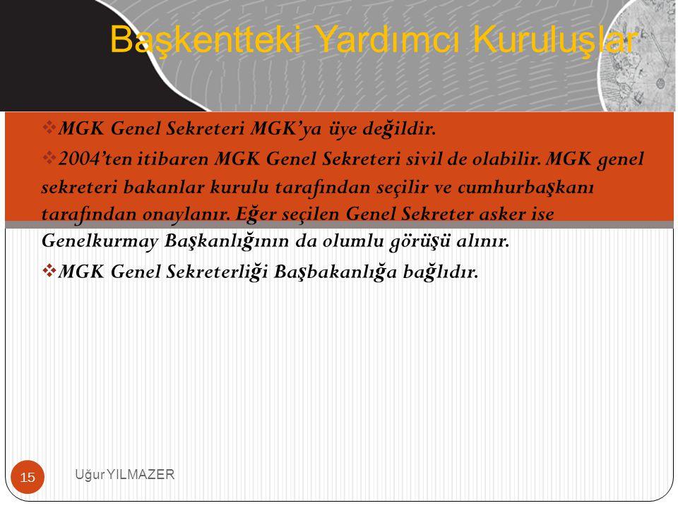  MGK Genel Sekreteri MGK'ya üye de ğ ildir.  2004'ten itibaren MGK Genel Sekreteri sivil de olabilir. MGK genel sekreteri bakanlar kurulu tarafından