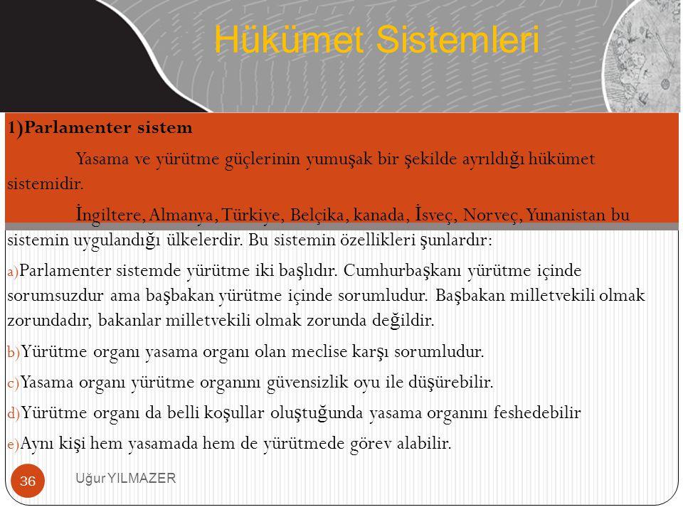 1)Parlamenter sistem Yasama ve yürütme güçlerinin yumu ş ak bir ş ekilde ayrıldı ğ ı hükümet sistemidir. İ ngiltere, Almanya, Türkiye, Belçika, kanada