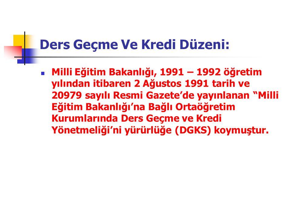 Ders Geçme Ve Kredi Düzeni:  Milli Eğitim Bakanlığı, 1991 – 1992 öğretim yılından itibaren 2 Ağustos 1991 tarih ve 20979 sayılı Resmi Gazete'de yayın