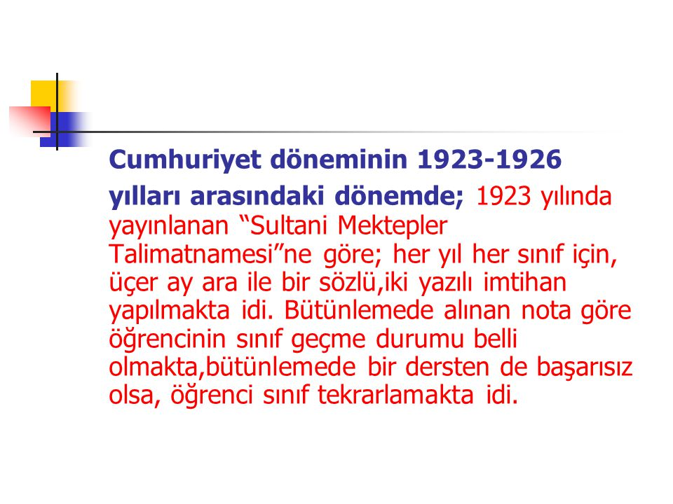 """Cumhuriyet döneminin 1923-1926 yılları arasındaki dönemde; 1923 yılında yayınlanan """"Sultani Mektepler Talimatnamesi""""ne göre; her yıl her sınıf için, ü"""