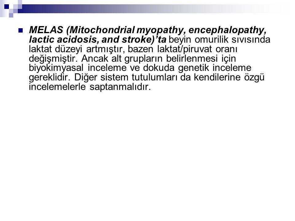  MELAS (Mitochondrial myopathy, encephalopathy, lactic acidosis, and stroke)'ta beyin omurilik sıvısında laktat düzeyi artmıştır, bazen laktat/piruva