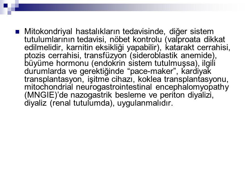 Mitokondriyal hastalıkların tedavisinde, diğer sistem tutulumlarının tedavisi, nöbet kontrolu (valproata dikkat edilmelidir, karnitin eksikliği yapa