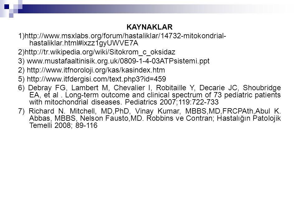 KAYNAKLAR 1)http://www.msxlabs.org/forum/hastaliklar/14732-mitokondrial- hastaliklar.html#ixzz1gyUWVE7A 2)http://tr.wikipedia.org/wiki/Sitokrom_c_oksi