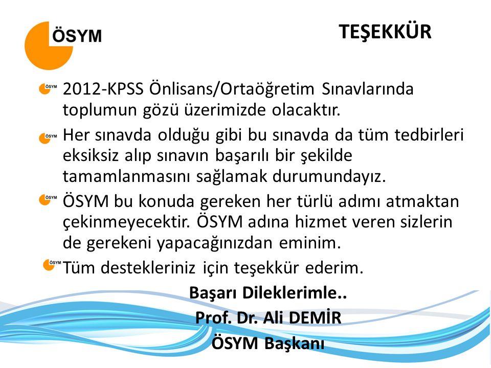 2012-KPSS Önlisans/Ortaöğretim Sınavlarında toplumun gözü üzerimizde olacaktır. Her sınavda olduğu gibi bu sınavda da tüm tedbirleri eksiksiz alıp sın
