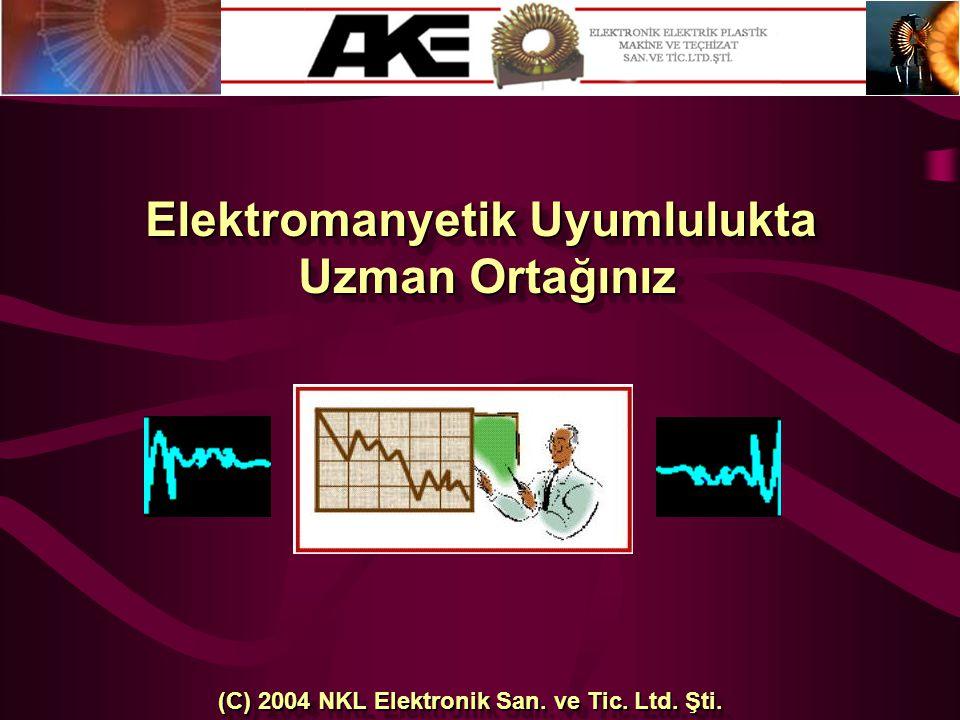 Elektromanyetik Uyumlulukta Uzman Ortağınız Elektromanyetik Uyumlulukta Uzman Ortağınız (C) 2004 NKL Elektronik San. ve Tic. Ltd. Şti.