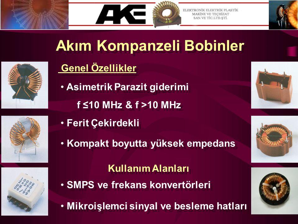Akım Kompanzeli Bobinler • Asimetrik Parazit giderimi Genel Özellikler • Kompakt boyutta yüksek empedans • Ferit Çekirdekli f ≤10 MHz & f >10 MHz Kull