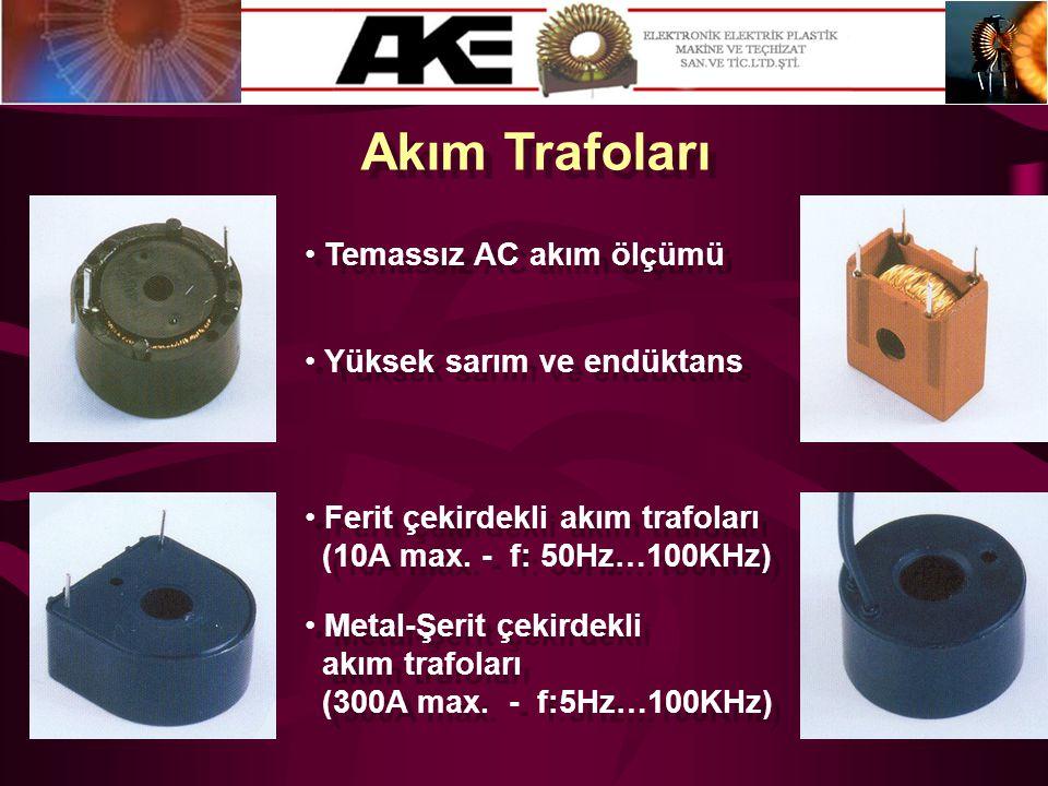 Akım Trafoları • Temassız AC akım ölçümü • Yüksek sarım ve endüktans • Ferit çekirdekli akım trafoları (10A max. - f: 50Hz…100KHz) • Ferit çekirdekli