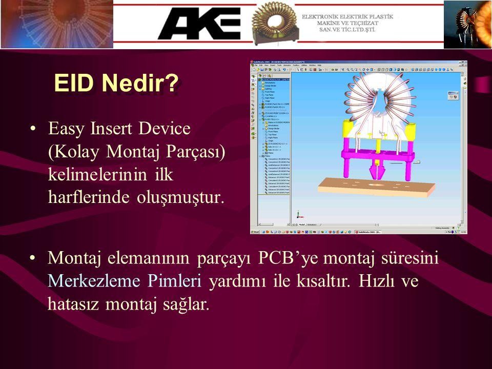 EID Nedir? •Easy Insert Device (Kolay Montaj Parçası) kelimelerinin ilk harflerinde oluşmuştur. •Montaj elemanının parçayı PCB'ye montaj süresini Merk
