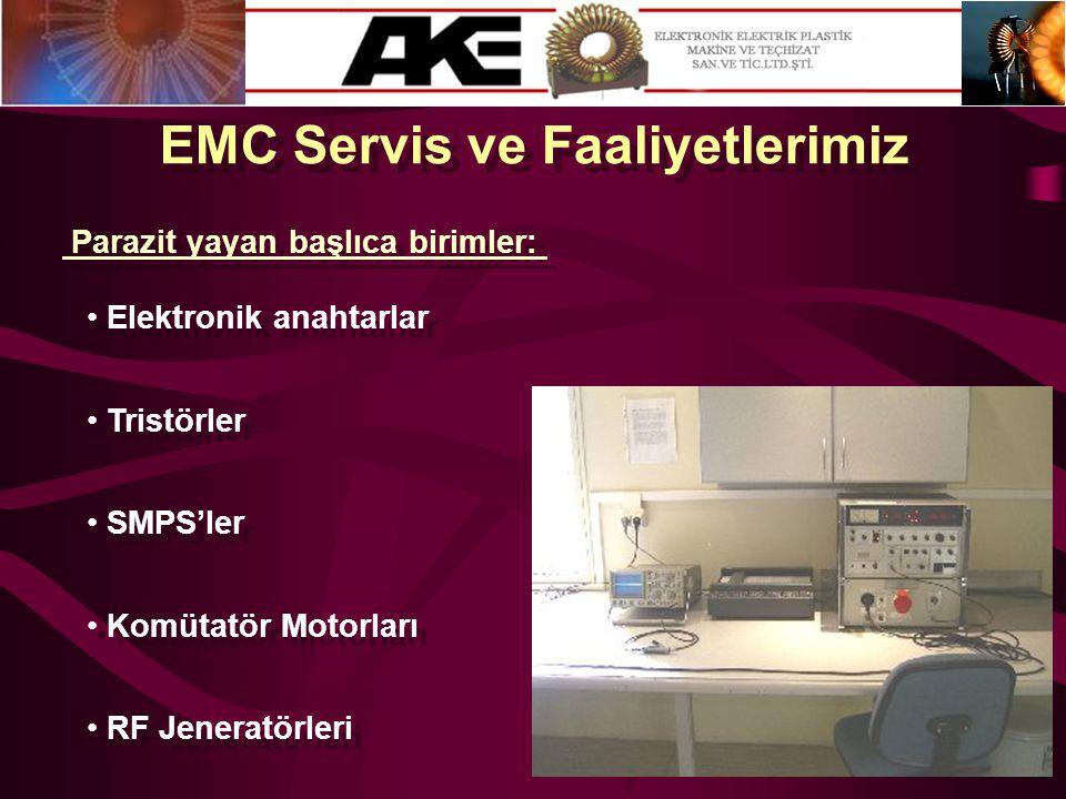 EMC Servis ve Faaliyetlerimiz • Elektronik anahtarlar Parazit yayan başlıca birimler: • Tristörler • Komütatör Motorları • SMPS'ler • RF Jeneratörleri