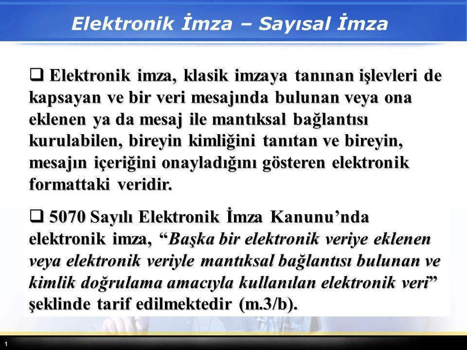 1  Elektronik imza, klasik imzaya tanınan işlevleri de kapsayan ve bir veri mesajında bulunan veya ona eklenen ya da mesaj ile mantıksal bağlantısı k