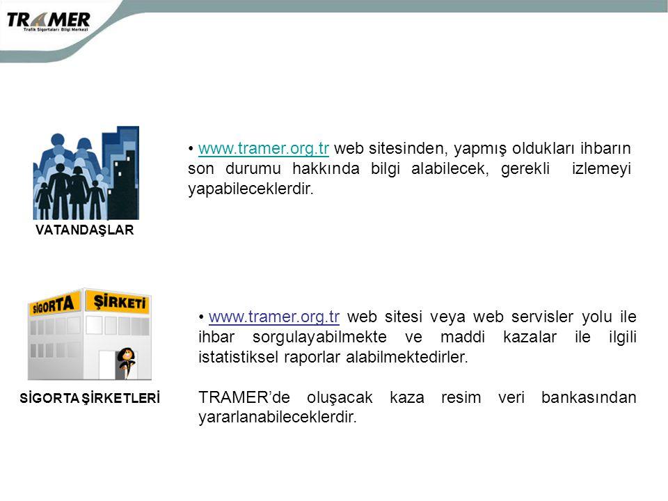 VATANDAŞLAR SİGORTA ŞİRKETLERİ • www.tramer.org.tr web sitesinden, yapmış oldukları ihbarın son durumu hakkında bilgi alabilecek, gerekli izlemeyi yap
