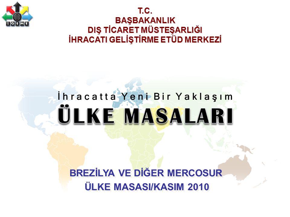 İ h r a c a t t a Y e n i B i r Y a k l a ş ı m BREZİLYA VE DİĞER MERCOSUR ÜLKE MASASI/KASIM 2010 BREZİLYA VE DİĞER MERCOSUR ÜLKE MASASI/KASIM 2010 T.