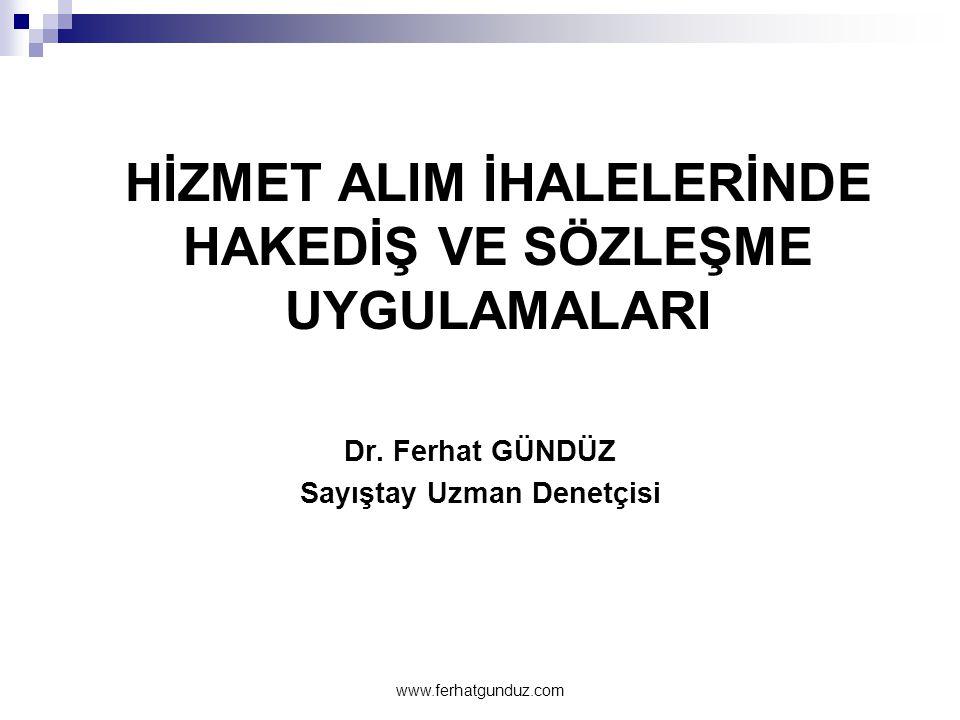 HİZMET ALIM İHALELERİNDE HAKEDİŞ VE SÖZLEŞME UYGULAMALARI Dr. Ferhat GÜNDÜZ Sayıştay Uzman Denetçisi www.ferhatgunduz.com