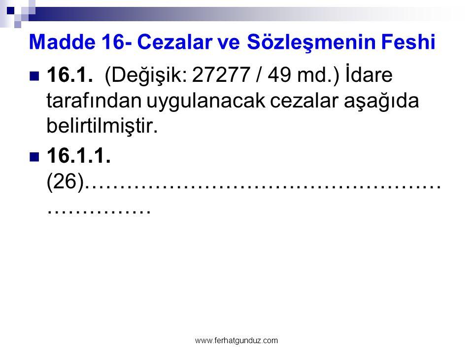 Madde 16- Cezalar ve Sözleşmenin Feshi  16.1. (Değişik: 27277 / 49 md.) İdare tarafından uygulanacak cezalar aşağıda belirtilmiştir.  16.1.1. (26)……