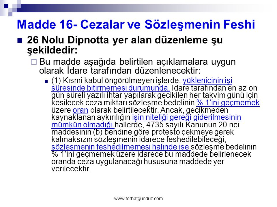 Madde 16- Cezalar ve Sözleşmenin Feshi  26 Nolu Dipnotta yer alan düzenleme şu şekildedir:  Bu madde aşağıda belirtilen açıklamalara uygun olarak İd