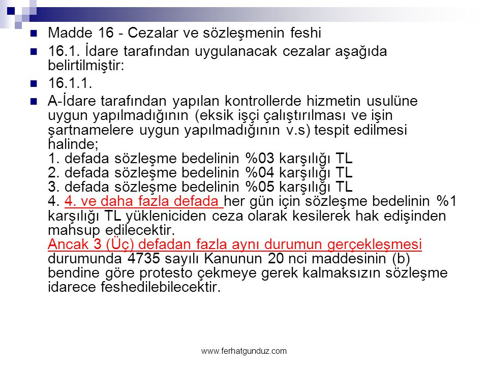  Madde 16 - Cezalar ve sözleşmenin feshi  16.1. İdare tarafından uygulanacak cezalar aşağıda belirtilmiştir:  16.1.1.  A-İdare tarafından yapılan