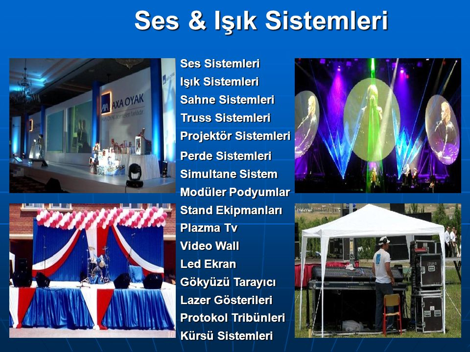 Ses Sistemleri Işık Sistemleri Sahne Sistemleri Truss Sistemleri Projektör Sistemleri Perde Sistemleri Simultane Sistem Modüler Podyumlar Stand Ekipma