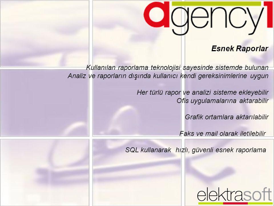 Esnek Raporlar Kullanılan raporlama teknolojisi sayesinde sistemde bulunan Analiz ve raporların dışında kullanıcı kendi gereksinimlerine uygun Her tür