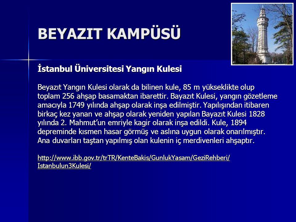 BEYAZIT KAMPÜSÜ İstanbul Üniversitesi Yangın Kulesi Beyazıt Yangın Kulesi olarak da bilinen kule, 85 m yükseklikte olup toplam 256 ahşap basamaktan ibarettir.