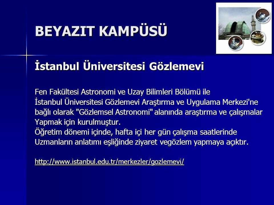 BEYAZIT KAMPÜSÜ İstanbul Üniversitesi Gözlemevi Fen Fakültesi Astronomi ve Uzay Bilimleri Bölümü ile İstanbul Üniversitesi Gözlemevi Araştırma ve Uygulama Merkezi ne bağlı olarak Gözlemsel Astronomi alanında araştırma ve çalışmalar Yapmak için kurulmuştur.