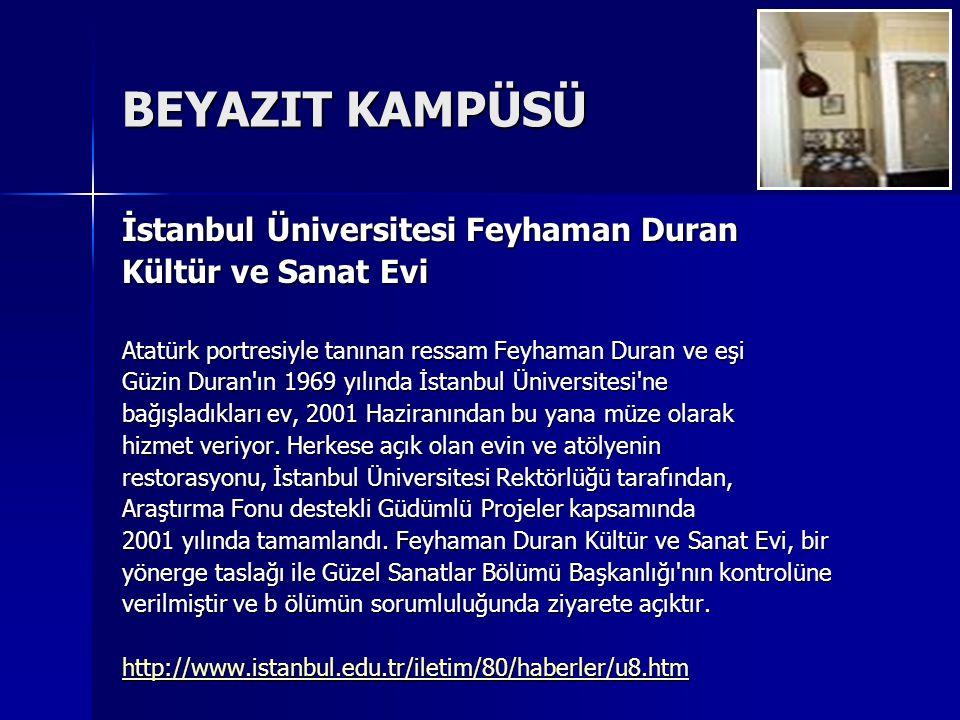 BEYAZIT KAMPÜSÜ İstanbul Üniversitesi Feyhaman Duran Kültür ve Sanat Evi Atatürk portresiyle tanınan ressam Feyhaman Duran ve eşi Güzin Duran ın 1969 yılında İstanbul Üniversitesi ne bağışladıkları ev, 2001 Haziranından bu yana müze olarak hizmet veriyor.