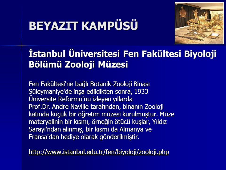 BEYAZIT KAMPÜSÜ İstanbul Üniversitesi Fen Fakültesi Biyoloji Bölümü Zooloji Müzesi Fen Fakültesi ne bağlı Botanik-Zooloji Binası Süleymaniye de inşa edildikten sonra, 1933 Üniversite Reformu nu izleyen yıllarda Prof.Dr.