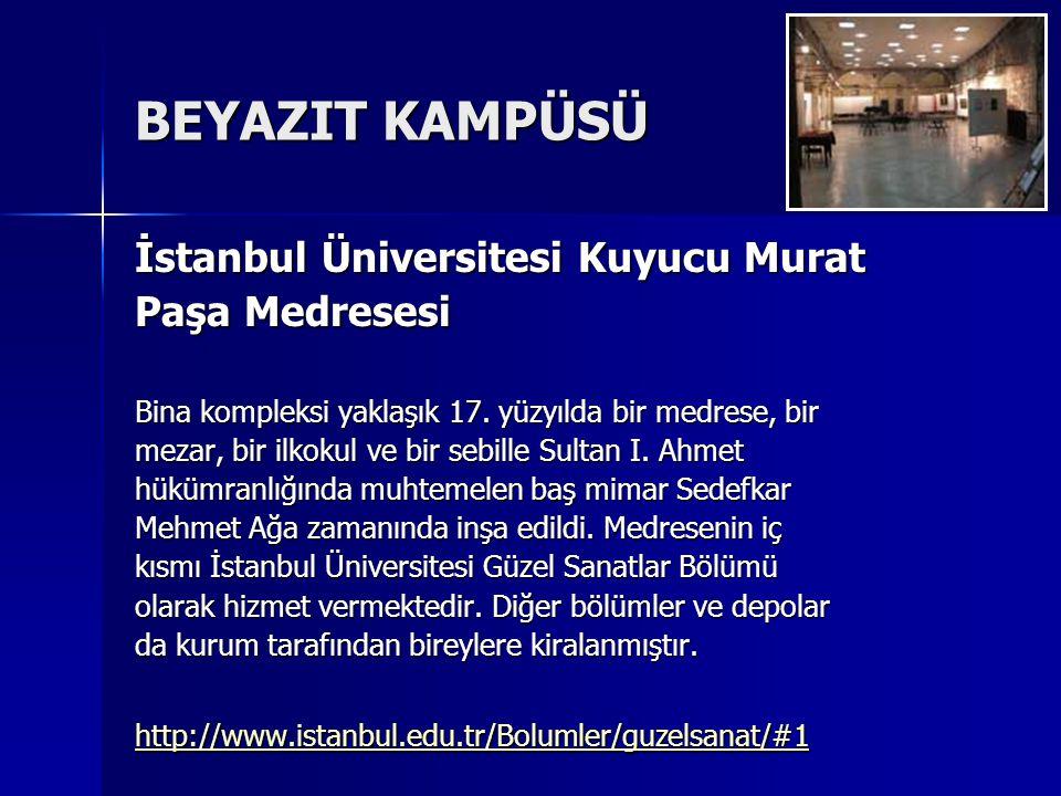 BEYAZIT KAMPÜSÜ İstanbul Üniversitesi Kuyucu Murat Paşa Medresesi Bina kompleksi yaklaşık 17. yüzyılda bir medrese, bir mezar, bir ilkokul ve bir sebi