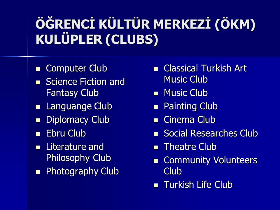 ÖĞRENCİ KÜLTÜR MERKEZİ (ÖKM) KULÜPLER (CLUBS)  Computer Club  Science Fiction and Fantasy Club  Languange Club  Diplomacy Club  Ebru Club  Liter