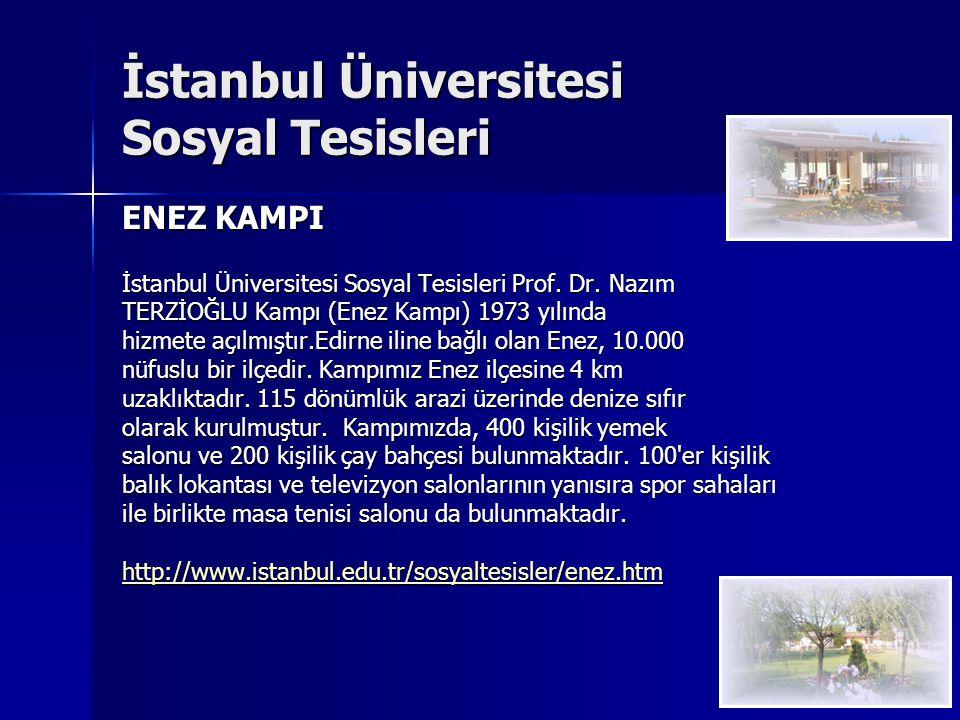 İstanbul Üniversitesi Sosyal Tesisleri ENEZ KAMPI İstanbul Üniversitesi Sosyal Tesisleri Prof. Dr. Nazım TERZİOĞLU Kampı (Enez Kampı) 1973 yılında hiz