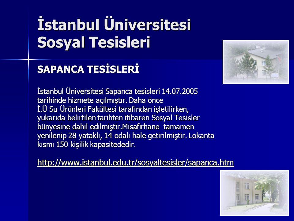 İstanbul Üniversitesi Sosyal Tesisleri SAPANCA TESİSLERİ İstanbul Üniversitesi Sapanca tesisleri 14.07.2005 tarihinde hizmete açılmıştır.