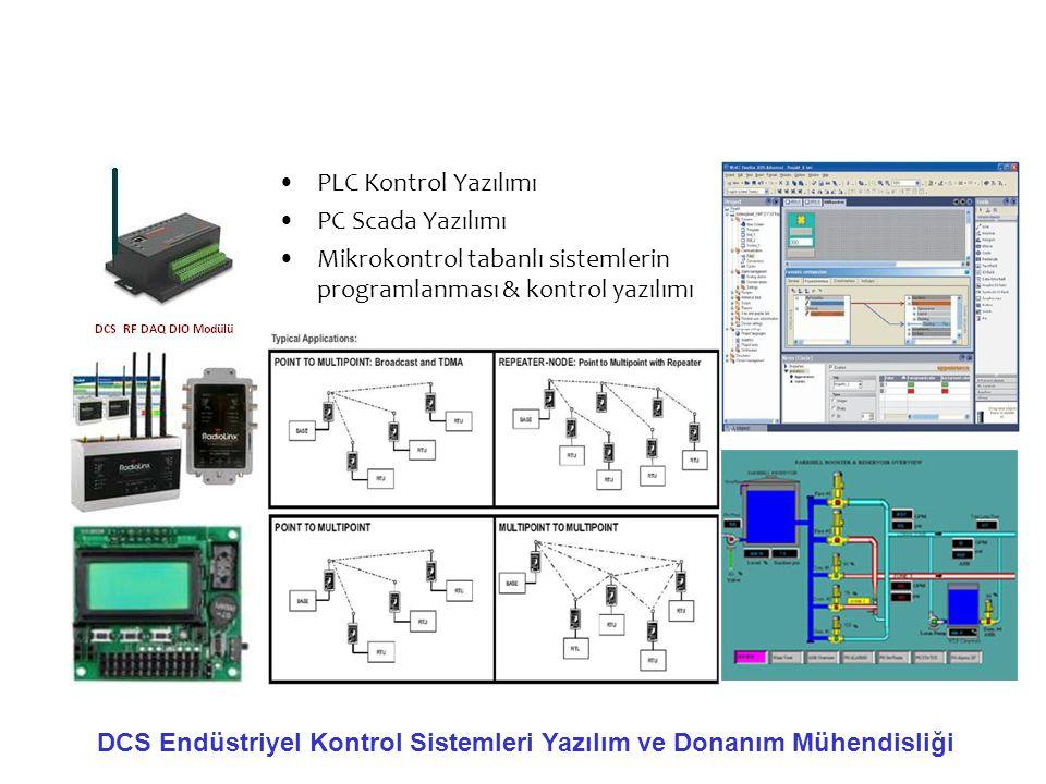 •PLC Kontrol Yazılımı •PC Scada Yazılımı •Mikrokontrol tabanlı sistemlerin programlanması & kontrol yazılımı DCS Endüstriyel Kontrol Sistemleri Yazılı