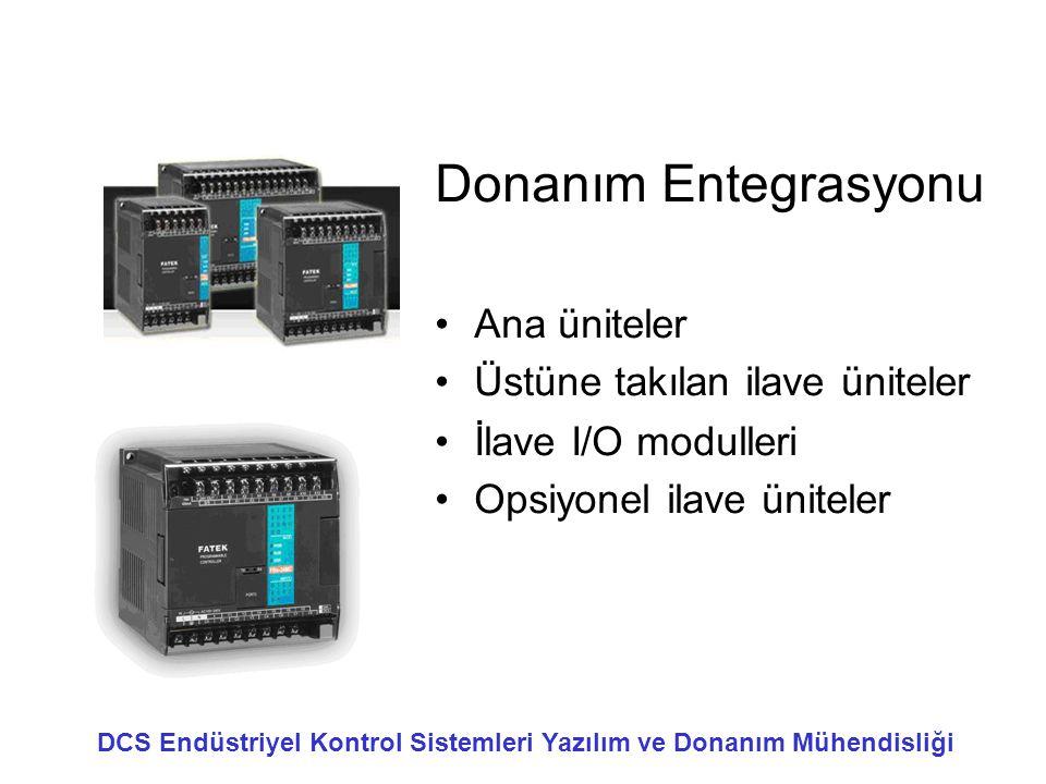 Donanım Entegrasyonu •Ana üniteler •Üstüne takılan ilave üniteler •İlave I/O modulleri •Opsiyonel ilave üniteler DCS Endüstriyel Kontrol Sistemleri Ya
