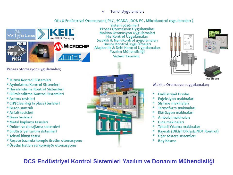 •Temel Uygulamalar; Ofis & Endüstriyel Otomasyon ( PLC, SCADA, DCS, PC, Mikrokontrol uygulamaları ) Sistem çözümleri Proses Otomasyon Uygulamaları Mak