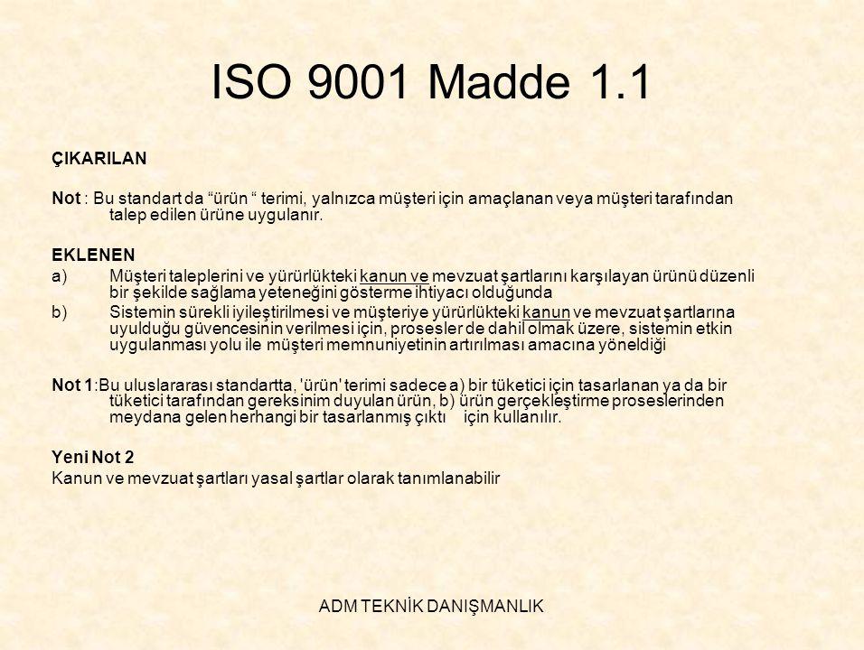 """ADM TEKNİK DANIŞMANLIK ISO 9001 Madde 1.1 ÇIKARILAN Not : Bu standart da """"ürün """" terimi, yalnızca müşteri için amaçlanan veya müşteri tarafından talep"""