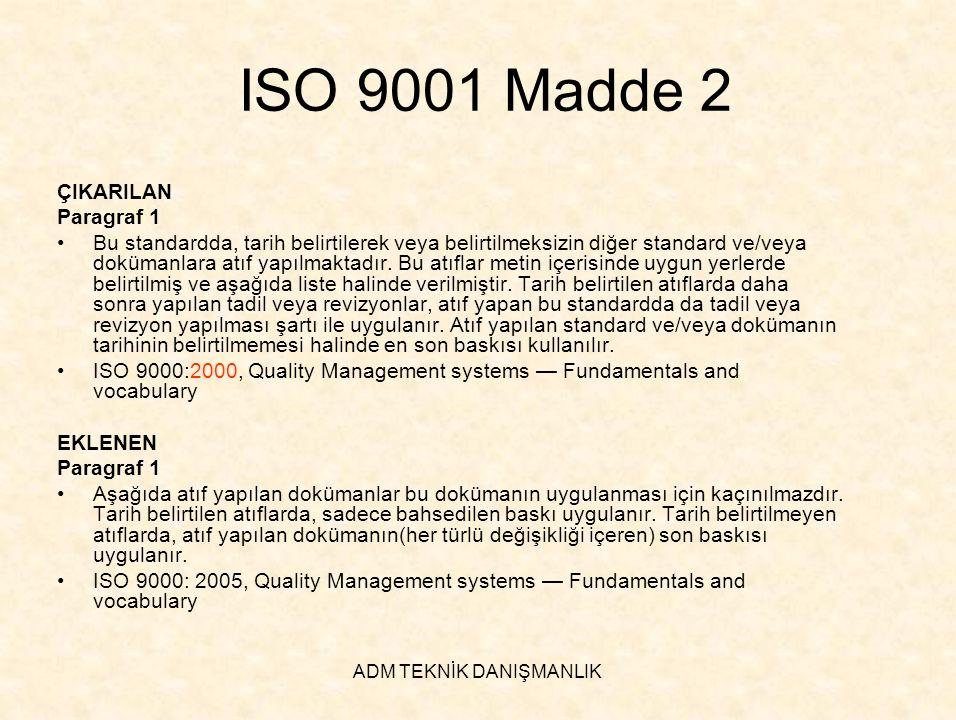 ADM TEKNİK DANIŞMANLIK ISO 9001 Madde 2 ÇIKARILAN Paragraf 1 •Bu standardda, tarih belirtilerek veya belirtilmeksizin diğer standard ve/veya dokümanla