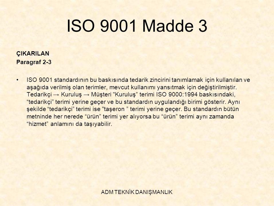 ADM TEKNİK DANIŞMANLIK ISO 9001 Madde 3 ÇIKARILAN Paragraf 2-3 •ISO 9001 standardının bu baskısında tedarik zincirini tanımlamak için kullanılan ve aş